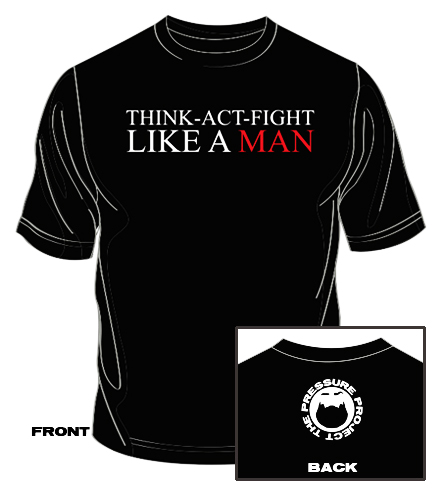 THINK ACT FIGHT - LIKE A MAN SHIRT!