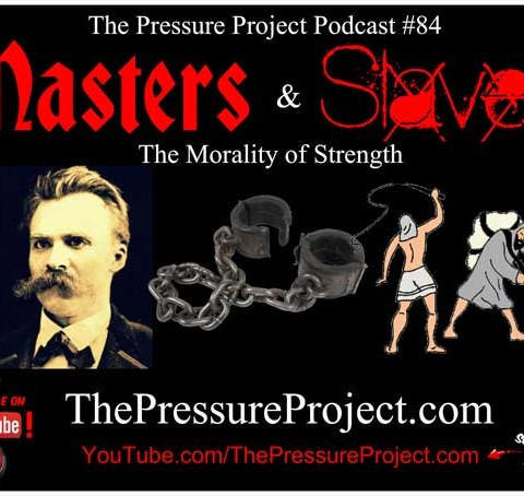 TPP 84: MASTERS AND SLAVES – THE MORALITY OF STRENGTH – TPP CANON