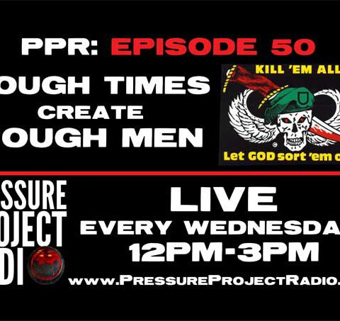 PPR 50: TOUGH TIMES CREATE TOUGH MEN