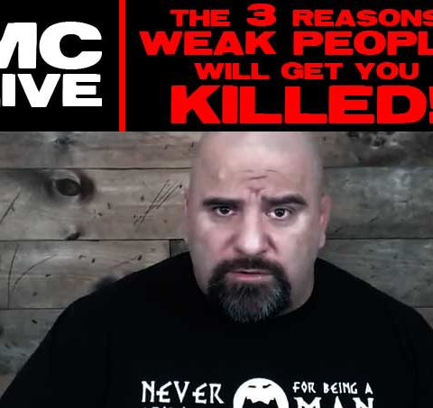 MC LIVE: THE 3 REASONS WEAK PEOPLE WILL GET YOU KILLED!