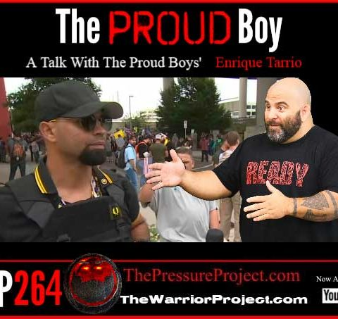 TPP 264: THE PROUD BOY – A TALK WITH THE PROUD BOYS' ENRIQUE TARRIO